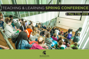 2018 Teaching & Learning Spring Conference and Student Success Summit @ Wells Hall | East Lansing | Michigan | United States